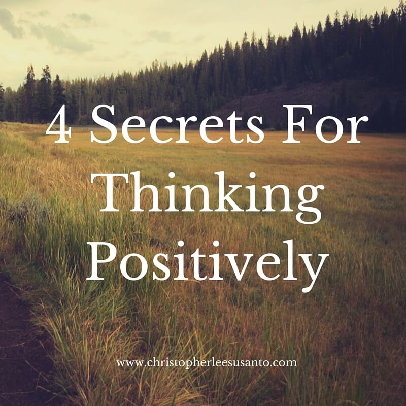4 Secrets For Thinking Positively