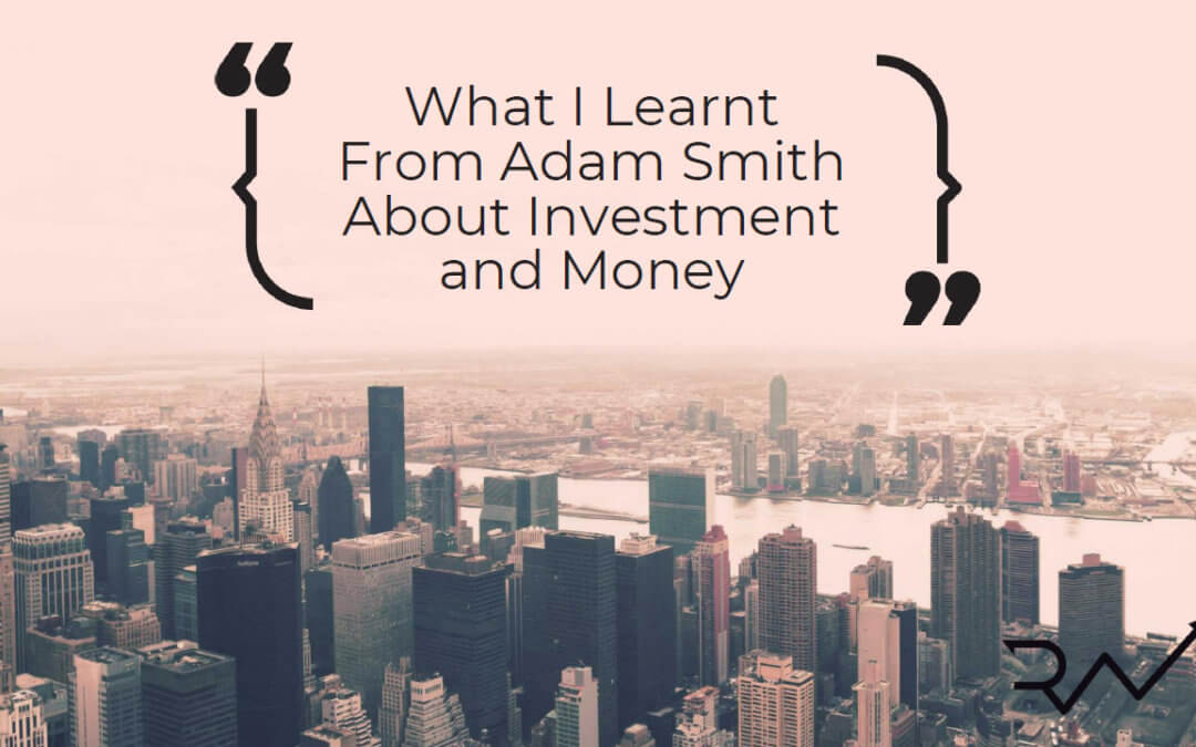 What I Learnt From Adam Smith About Investment and Money