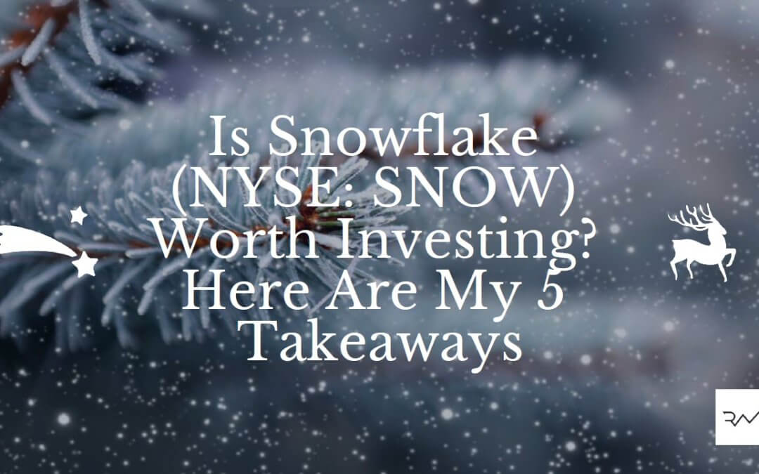 Is Snowflake (NYSE: SNOW) Worth Investing? Here Are My 5 Takeaways